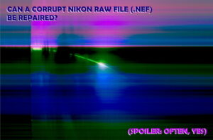 Can corrupt NEF (Nikon RAW) files be repaired?